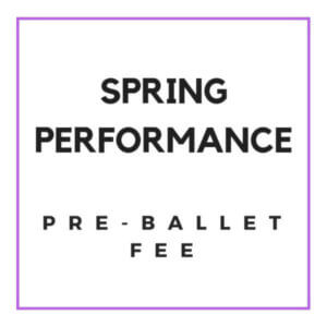 Spring Performance Fee for Pre-Ballet